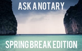 Ask A notary spring break edition